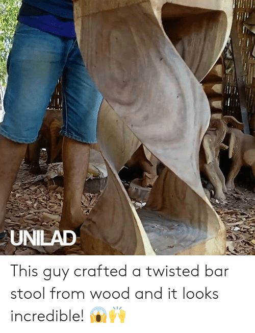stool: UNILAD This guy crafted a twisted bar stool from wood and it looks incredible! 😱🙌