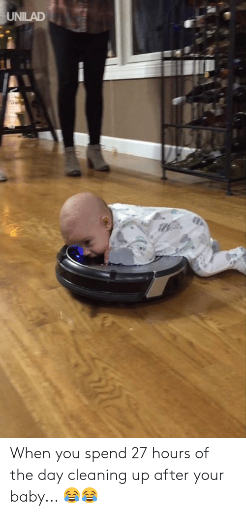 Dank, Baby, and 🤖: UNILAD When you spend 27 hours of the day cleaning up after your baby... 😂😂