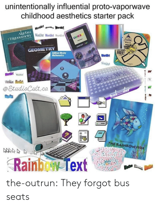 geometry: unintentionally influential proto-vaporwave  childhood aesthetics starter pack  Algebra WordArtworda, Wordart  Trigonomery WordArt WordArt ord  GAME B  GAMEBO o  GEOMETRY  VUnUurs  Addison-Wesley  Mathematics  FREE!  WordArt  WordArt  WordArtWondA  W  WardArt Mardhst  SPacEMag  W  @StudiaCult,co  MARCUS PSTE  THE RAINBOW FISH  Rainbew Text the-outrun:  They forgot bus seats