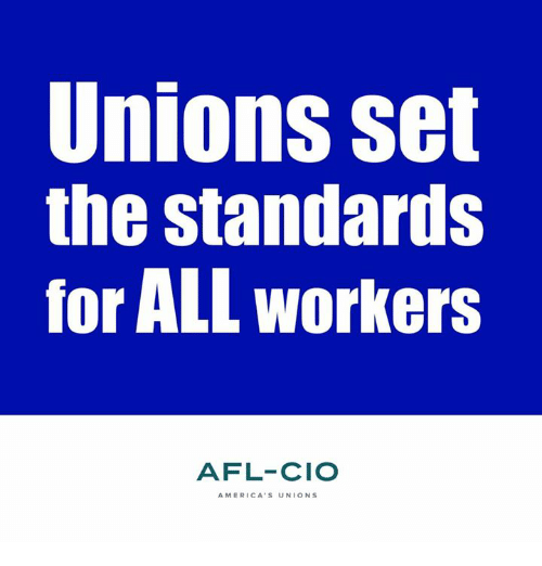 afl: Unions set  the standards  for ALL workers  AFL-CIO  AMERICA'S UNIONS
