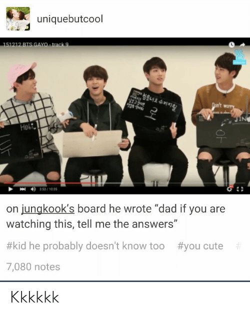 """Kkkkkk: uniquebutcool  on jungkook's board he wrote """"dad if you are  watching this, tell me the answers""""  #kid he probably doesn't know too #you cute  7,080 notes Kkkkkk"""