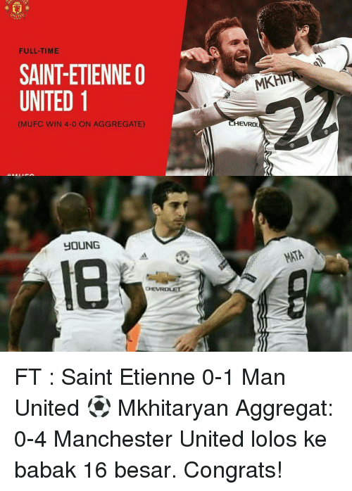 Congrations: UNITE  FULL-TIME  SAINTETIENNE O  UNITED 1  (MUFC WIN 4-0 ON AGGREGATE)  YOUNG  MK  HEVRO FT : Saint Etienne 0-1 Man United ⚽ Mkhitaryan Aggregat: 0-4 Manchester United lolos ke babak 16 besar. Congrats!