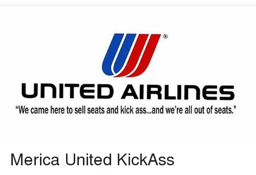 """Kicking Ass: UNITED AIR LInES  """"We came here to sell seats and kick ass,,,and we're all out of seats."""" Merica United KickAss"""