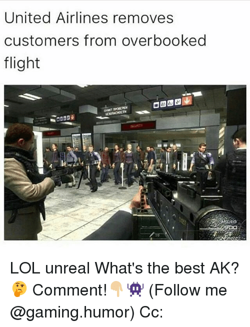 Lol, Memes, and Best: United Airlines removes  customers from overbooked  flight  SDO LOL unreal What's the best AK?🤔 Comment!👇🏼👾 (Follow me @gaming.humor) Cc: