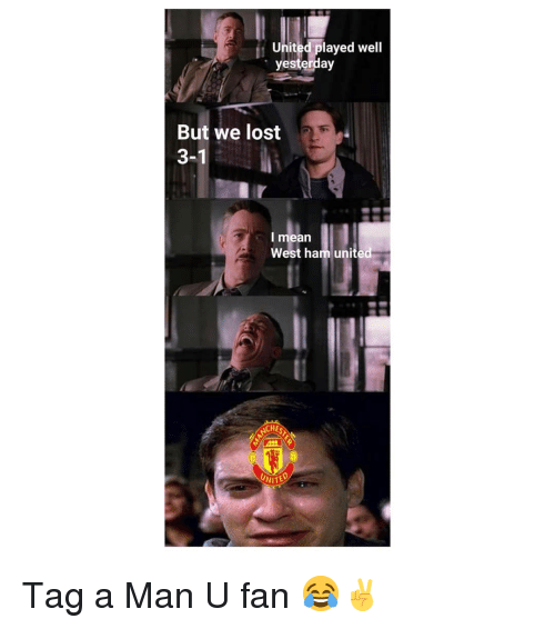 west ham: United played well  yesterday  But we lost  3-1  l mean  West ham unite  NITE Tag a Man U fan 😂✌