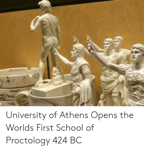 School, University, and First: University of Athens Opens the Worlds First School of Proctology 424 BC