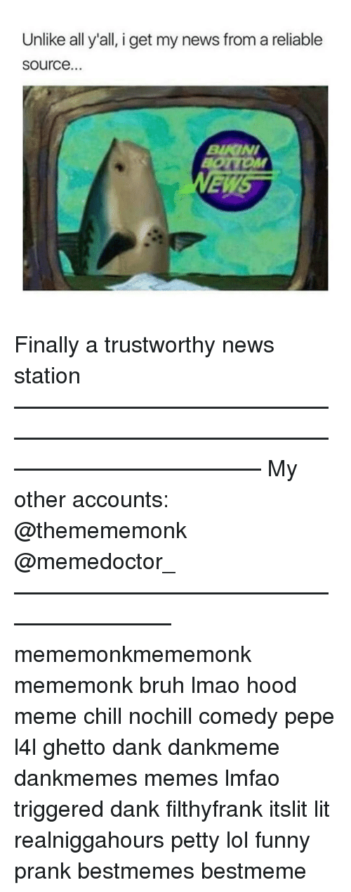Unlik: Unlike all y'all, i get my news from a reliable  Source.  BURGNI Finally a trustworthy news station——————————————————————————————————————— My other accounts: @themememonk @memedoctor_ ————————————————————— mememonkmememonk mememonk bruh lmao hood meme chill nochill comedy pepe l4l ghetto dank dankmeme dankmemes memes lmfao triggered dank filthyfrank itslit lit realniggahours petty lol funny prank bestmemes bestmeme