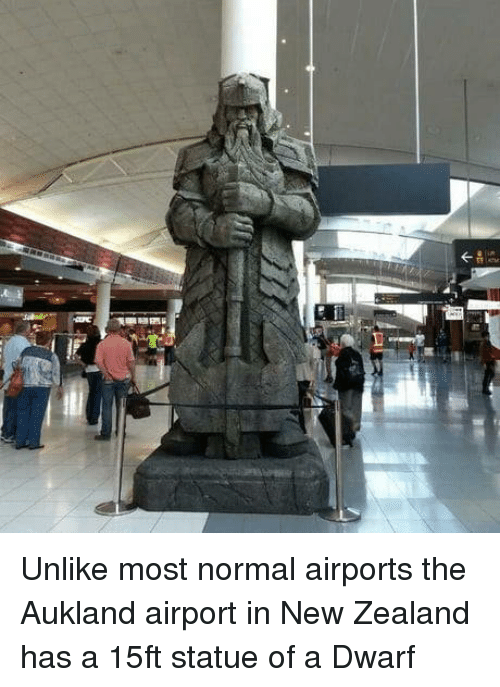 dwarf: Unlike most normal airports the Aukland airport in New Zealand has a 15ft statue of a Dwarf