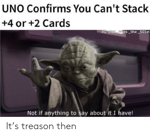 Star: UNO Confirms You Can't Stack  +4 or +2 Cards  IG: star wars _the_501st  Not if anything to say about it I have! It's treason then