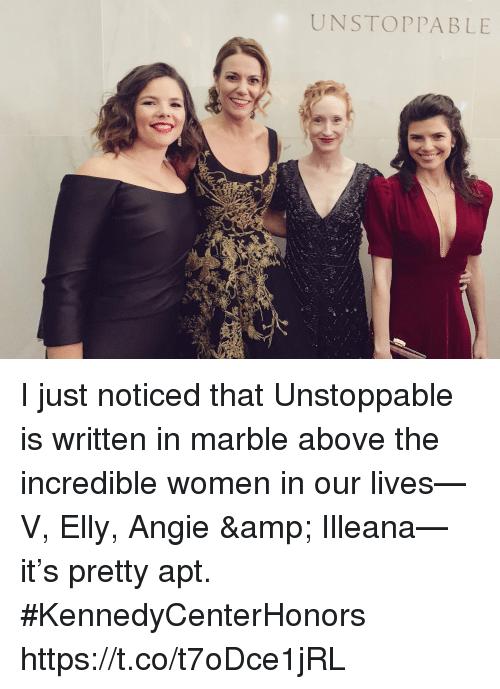 Memes, Women, and The Incredible: UNSTOPPABLE I just noticed that Unstoppable is written in marble above the incredible women in our lives—V, Elly, Angie & Illeana—it's pretty apt.  #KennedyCenterHonors https://t.co/t7oDce1jRL