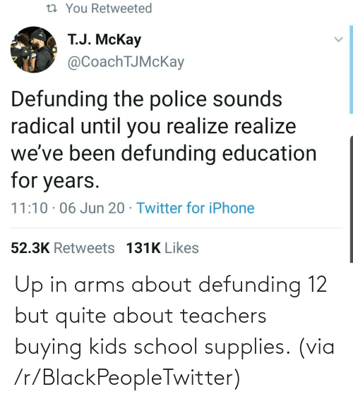 Quite: Up in arms about defunding 12 but quite about teachers buying kids school supplies. (via /r/BlackPeopleTwitter)