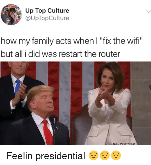 "Family, Memes, and Router: Up Top Culture  @UpTopCulture  how my family acts when I ""fix the wifi""  but all i did was restart the router Feelin presidential 😌😌😌"