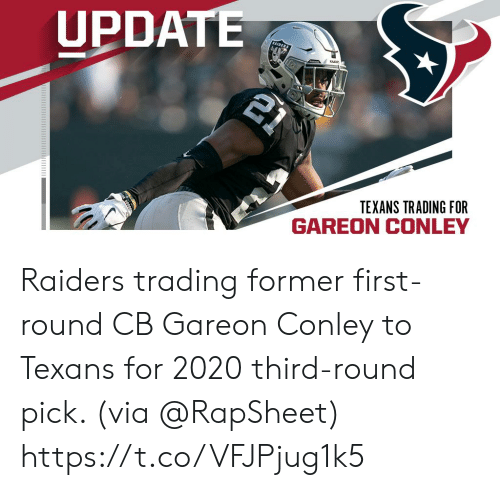 Texans: UPDATE  21  RAIDER  TEXANS TRADING FOR  GAREON CONLEY Raiders trading former first-round CB Gareon Conley to Texans for 2020 third-round pick. (via @RapSheet) https://t.co/VFJPjug1k5