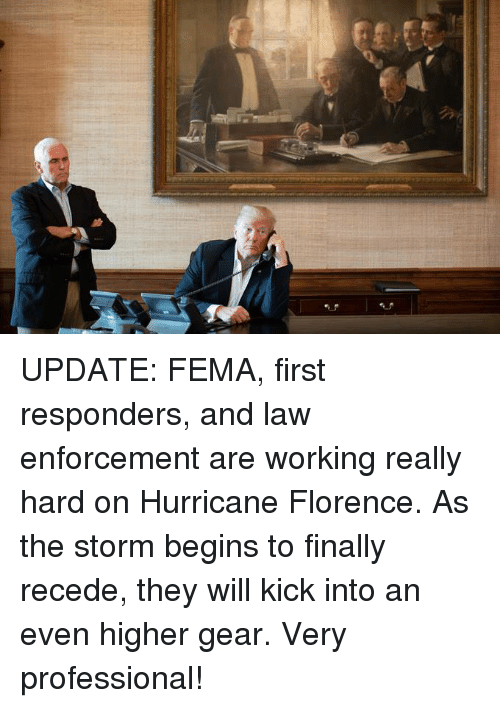 Hurricane, Working, and Fema: UPDATE: FEMA, first responders, and law enforcement are working really hard on Hurricane Florence. As the storm begins to finally recede, they will kick into an even higher gear. Very professional!