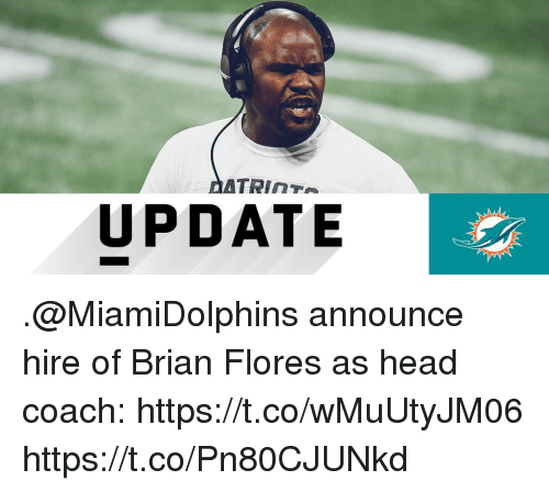 Head, Memes, and 🤖: UPDATE .@MiamiDolphins announce hire of Brian Flores as head coach: https://t.co/wMuUtyJM06 https://t.co/Pn80CJUNkd