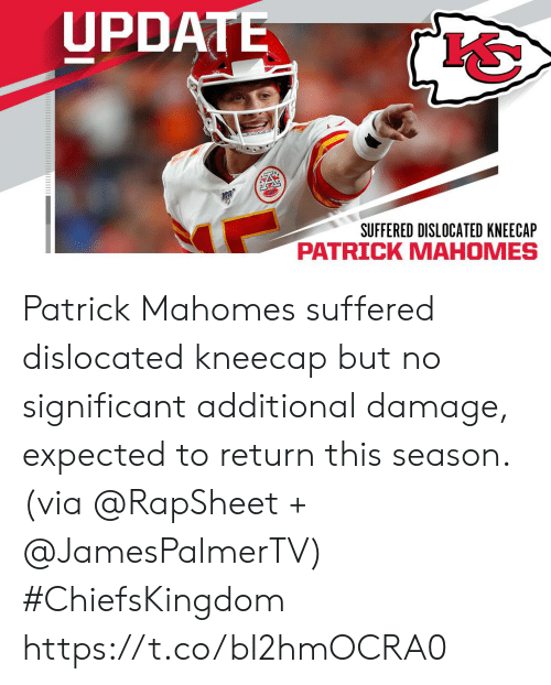 significant: UPDATE  SUFFERED DISLOCATED KNEECAP  PATRICK MAHOMES Patrick Mahomes suffered dislocated kneecap but no significant additional damage, expected to return this season. (via @RapSheet + @JamesPalmerTV) #ChiefsKingdom https://t.co/bI2hmOCRA0