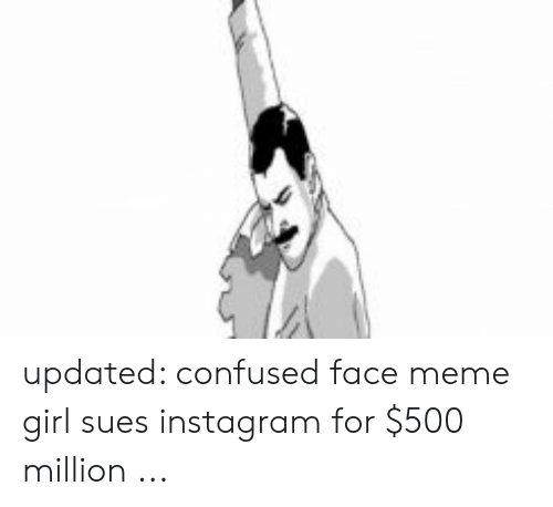 Girl Sues: updated: confused face meme girl sues instagram for $500 million ...