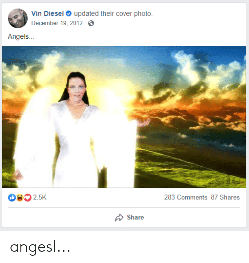 cover photo: updated their cover photo.  Vin Diesel  December 19, 2012  Angels...  8 2.5K  283 Comments 87 Shares  Share angesl...