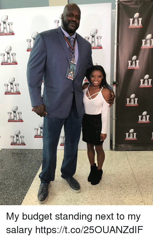 Uper: UPER BOW  R BOWL  SU  SUPER BOWL  SUPER 0wu My budget standing next to my salary https://t.co/25OUANZdIF