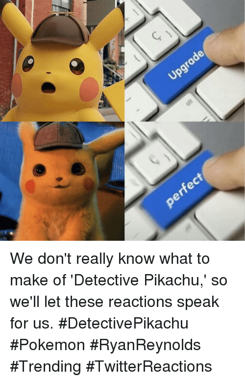 Pikachu, Pokemon, and Speak: Upgr  ct We don't really know what to make of 'Detective Pikachu,' so we'll let these reactions speak for us. #DetectivePikachu #Pokemon #RyanReynolds #Trending #TwitterReactions