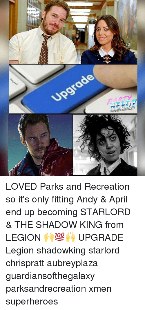 Parks and Recreation: Upgra  d@  O LOVED Parks and Recreation so it's only fitting Andy & April end up becoming STARLORD & THE SHADOW KING from LEGION 🙌💯🙌 UPGRADE Legion shadowking starlord chrispratt aubreyplaza guardiansofthegalaxy parksandrecreation xmen superheroes