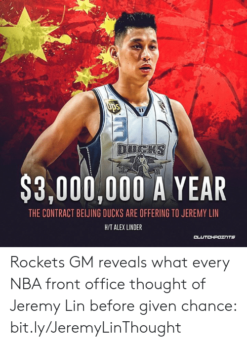 Jeremy Lin: Ups  DOCKS  $3,000,000 A YEAR  THE CONTRACT BEIJING DUCKS ARE OFFERING TO JEREMY LIN  H/T ALEX LINDER  CLUTCHPOINTS Rockets GM reveals what every NBA front office thought of Jeremy Lin before given chance: bit.ly/JeremyLinThought