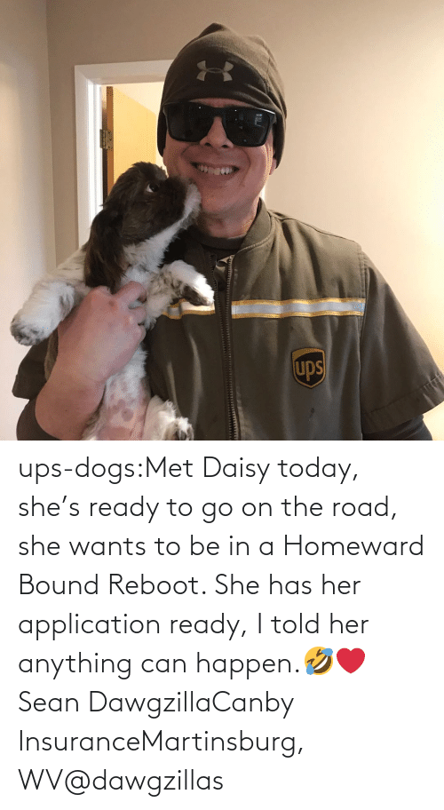 her: ups-dogs:Met Daisy today, she's ready to go on the road, she wants to be in a Homeward Bound Reboot. She has her application ready, I told her anything can happen.🤣❤️ Sean DawgzillaCanby InsuranceMartinsburg, WV@dawgzillas
