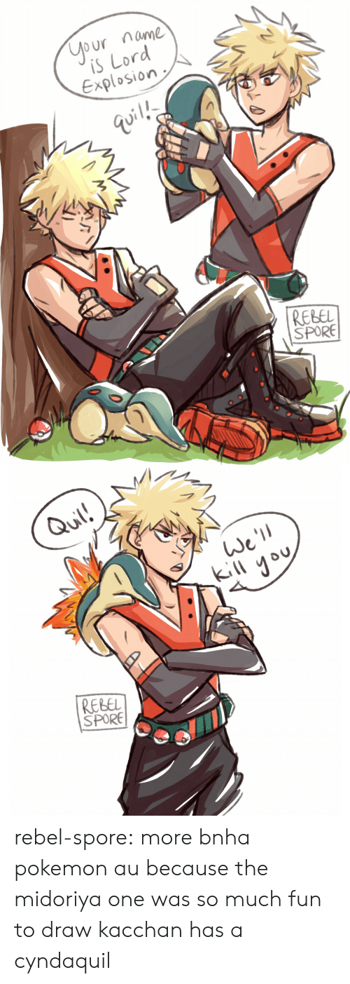 spore: ur me  is Lord  Explosiovn  REBEL  SPORE   Qul!  o U  REBEL  SPORE rebel-spore: more bnha pokemon au because the midoriya one was so much fun to draw kacchan has a cyndaquil