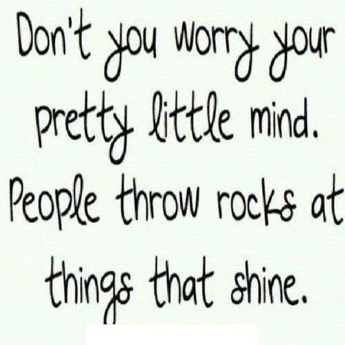 Mind, Shine, and People: ur  Pretty little mind.  People throw rocks at  things that shine.
