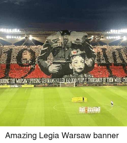 Thousands Of Them: URING THE WARSAW UPRISING GERMANSKI  PEOPLE THOUSANDS OF THEM WERE CH Amazing Legia Warsaw banner