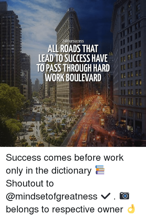 boulevard: ursuccesS  ALL ROADS THAT  LEAD TO SUCCESS HAVE  TO PASS THROUGH HARD  WORK BOULEVARD Success comes before work only in the dictionary 📚 Shoutout to @mindsetofgreatness ✔️ . 📷 belongs to respective owner 👌