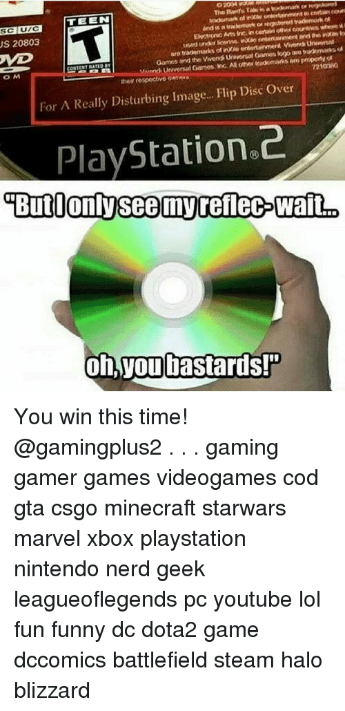 You Bastards: US 20803  UTC  TEEN  Electronic Arts Inc incertain  Vetond Universal Games, inc AN other sadomaeksero proponyot  CONTENT RATED BY  O M  their respectivo  Over  For A Really Disturbing image...  Flip Disc PlayStation 2  Butionlysee my rellec Walt  oh you bastards! You win this time! @gamingplus2 . . . gaming gamer games videogames cod gta csgo minecraft starwars marvel xbox playstation nintendo nerd geek leagueoflegends pc youtube lol fun funny dc dota2 game dccomics battlefield steam halo blizzard
