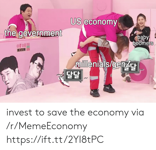 Baby, Invest, and Via: US economy  the govermment  baby  boomers  oroΙ돌  Ent.  ilenials/genz  2  달달 invest to save the economy via /r/MemeEconomy https://ift.tt/2YI8tPC