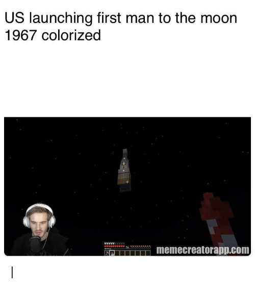 Moon, Com, and The Moon: US launching first man to the moon  1967 colorized  memecreatorapp.com I