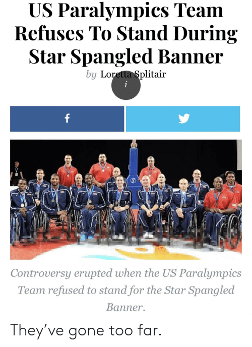 The Star-Spangled Banner: US Paralympics Team  Refuses To Stand During  Star Spangled Banner  by Loretta Splitair  Controversy erupted when the US Paralympics  Team refused to stand for the Star Spangled  Banner. They've gone too far.