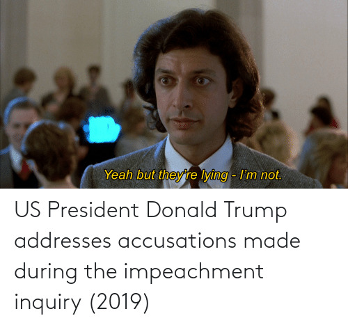 Donald Trump: US President Donald Trump addresses accusations made during the impeachment inquiry (2019)