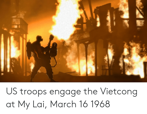 March, My Lai, and Vietcong: US troops engage the Vietcong at My Lai, March 16 1968
