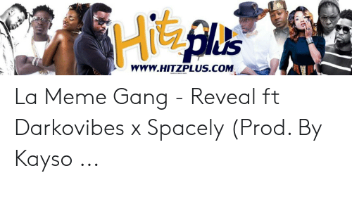 Darkovibes: uS  WWW.HITZPLUS.COM La Meme Gang - Reveal ft Darkovibes x Spacely (Prod. By Kayso ...