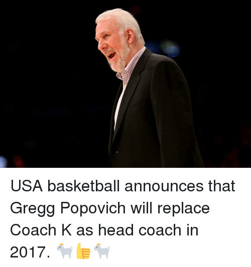 usa basketball: USA basketball announces that Gregg Popovich will replace Coach K as head coach in 2017. 🐐👍🐐
