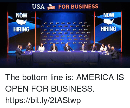 America, Business, and Usa: USA  FOR BUSINESS  OPEN  NOW  NOW  HIRING  HIRING The bottom line is: AMERICA IS OPEN FOR BUSINESS. https://bit.ly/2tAStwp