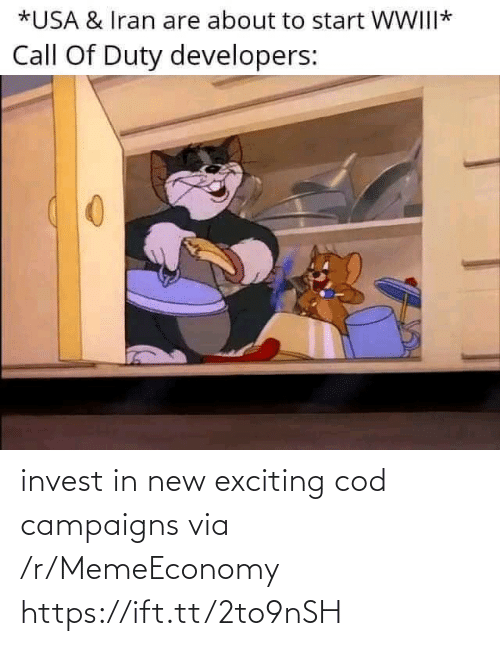 exciting: *USA & Iran are about to start WWIII*  Call Of Duty developers: invest in new exciting cod campaigns via /r/MemeEconomy https://ift.tt/2to9nSH