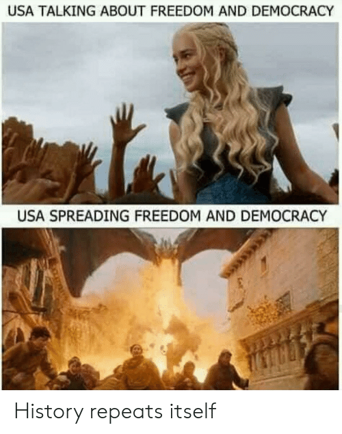 spreading: USA TALKING ABOUT FREEDOM AND DEMOCRACY  USA SPREADING FREEDOM AND DEMOCRACY History repeats itself
