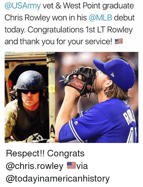 vetting: @USArmy vet & West Point graduate  Chris Rowley won in his @MLB debut  today. Congratulations 1st LT Rowley  and thank you for your service!  @todayin  1IF Respect!! Congrats @chris.rowley 🇺🇸via @todayinamericanhistory