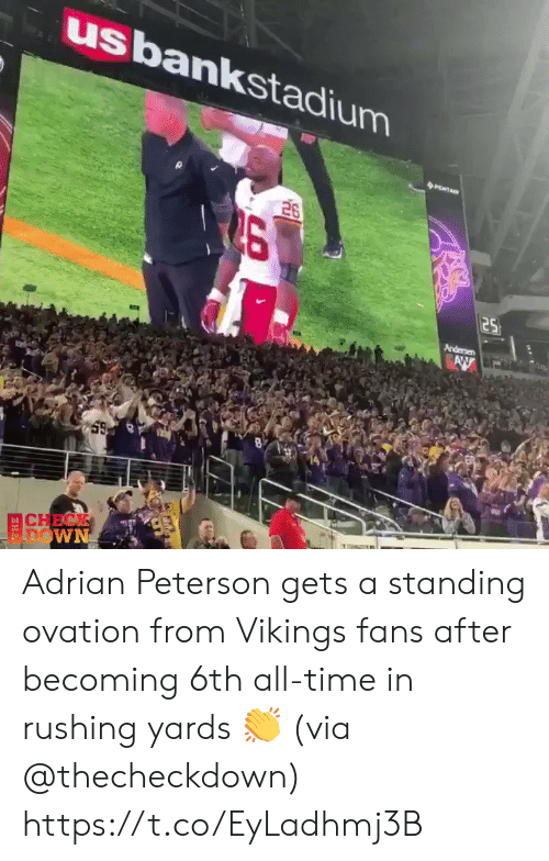 adrian: usbankstadium  26  25  Andersen  AW  CHECK  FDOWN Adrian Peterson gets a standing ovation from Vikings fans after becoming 6th all-time in rushing yards 👏 (via @thecheckdown) https://t.co/EyLadhmj3B