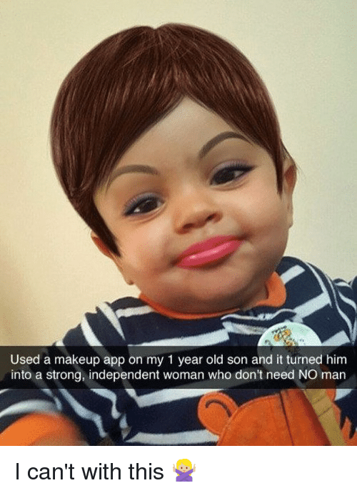 Womanism: Used a makeup app on my 1 year old son and it turned him  into a strong, independent woman who don't need NO man I can't with this 🙅🏼