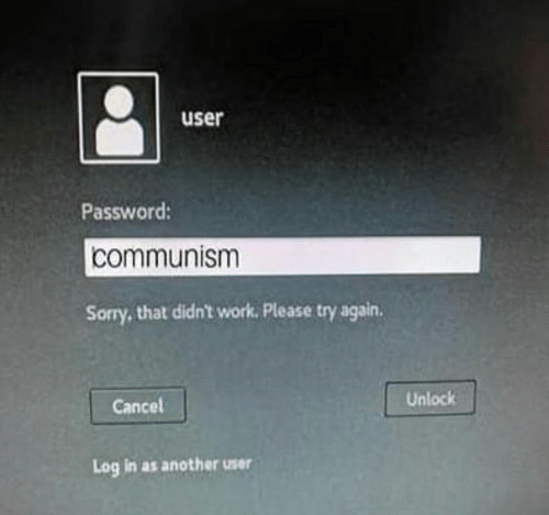 Sorry, Work, and Communism: user  Password:  communism  Sorry,that didn't work. Please try again  Unlock  Cancel  Log in as another user