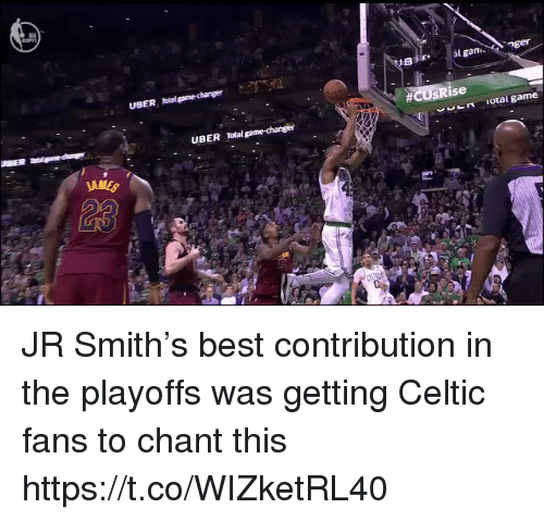 Celtic, J.R. Smith, and Sports: USER tal game-changer  al gannger  ise  UBER Total game-changer  ' 는 ㅈ  otal game  JAM JR Smith's best contribution in the playoffs was getting Celtic fans to chant this https://t.co/WIZketRL40