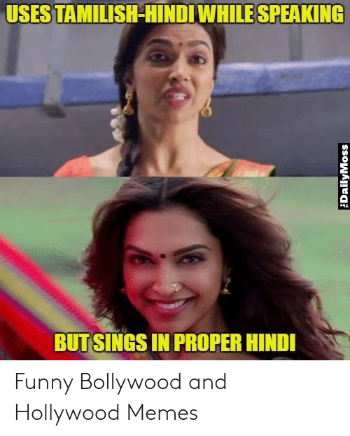 Dailymoss: USES TAMILISHHINDIWHILE SPEAKING  BUTSINGS IN PROPER HINDI  DailyMoss Funny Bollywood and Hollywood Memes