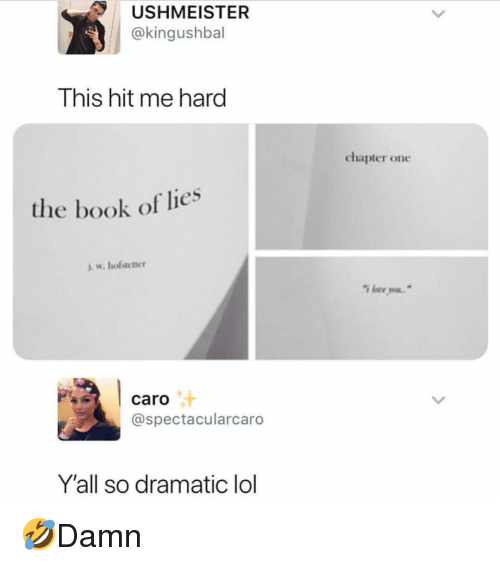 Caro: USHMEISTER  @kingushbal  This hit me hard  chapter one  the book of lies  caro  汁  @spectacularcaro  Yall so dramatic lol 🤣Damn