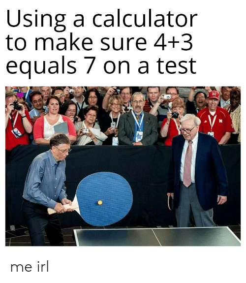 Calculator, Test, and Irl: Using a calculator  to make sure 4+3  equals 7 on a test me irl
